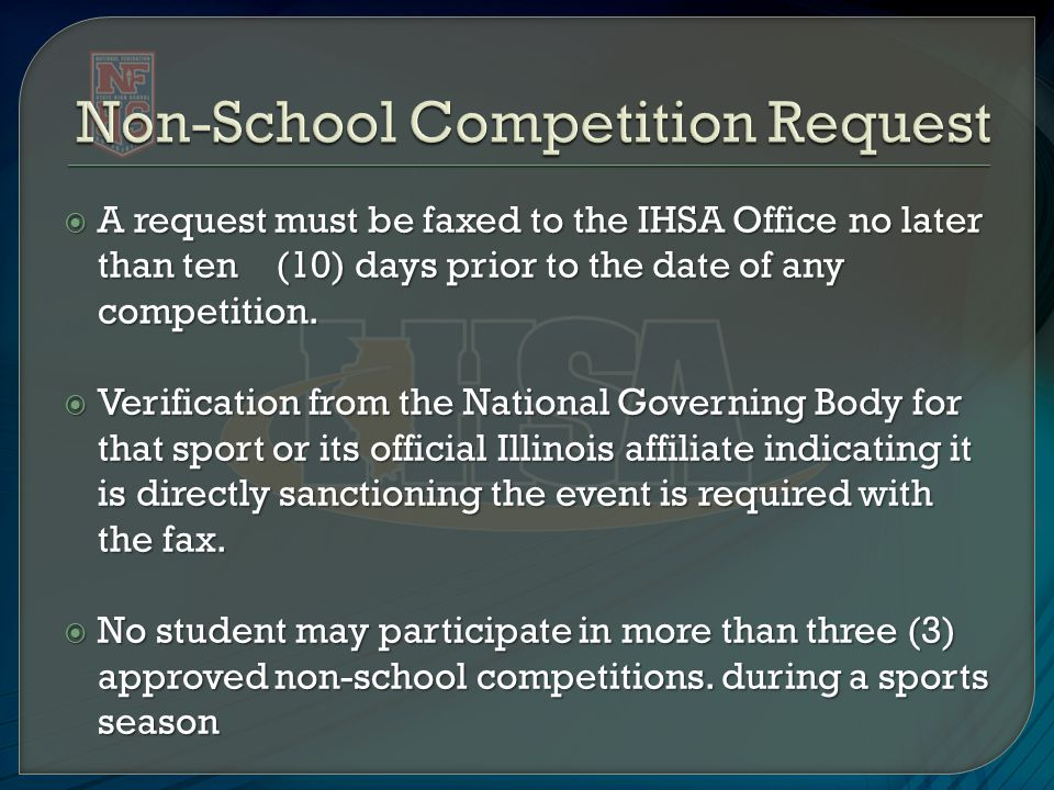  A request must be faxed to the IHSA Office no later than ten (10) days prior to the date of any competition.