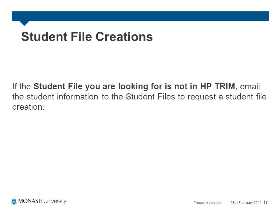 Student File Creations If the Student File you are looking for is not in HP TRIM, email the student information to the Student Files to request a student file creation.