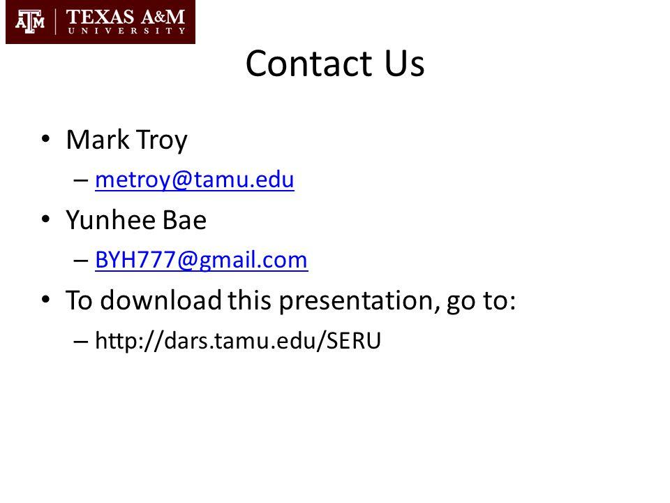 Contact Us Mark Troy – metroy@tamu.edu metroy@tamu.edu Yunhee Bae – BYH777@gmail.com BYH777@gmail.com To download this presentation, go to: – http://d
