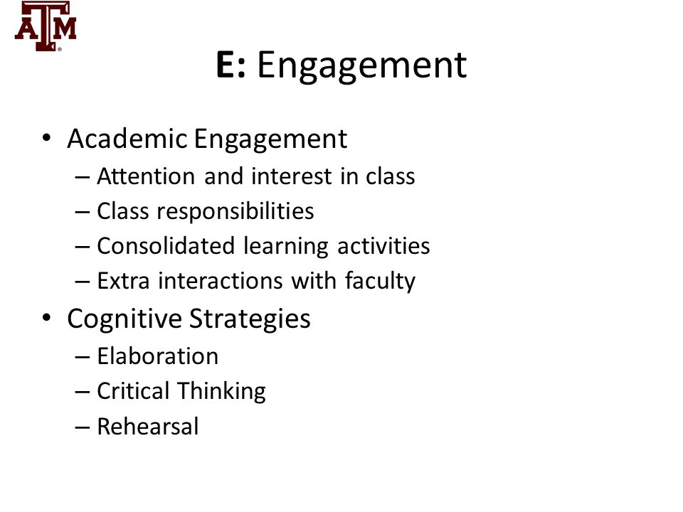 E: Engagement Academic Engagement – Attention and interest in class – Class responsibilities – Consolidated learning activities – Extra interactions w