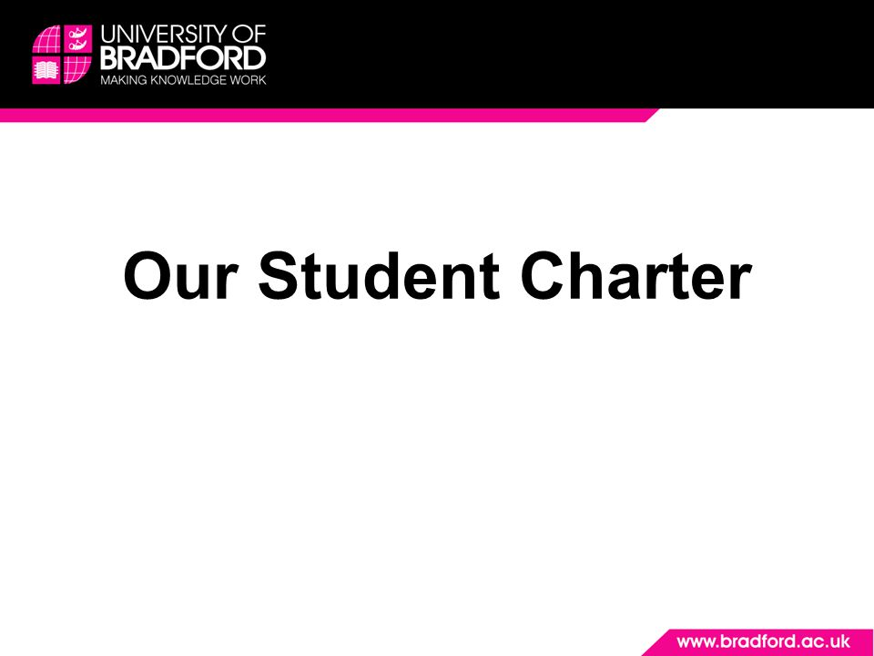 Introduction We are passionate about the student experience at the University of Bradford, and aim to put students at the heart of all we do.