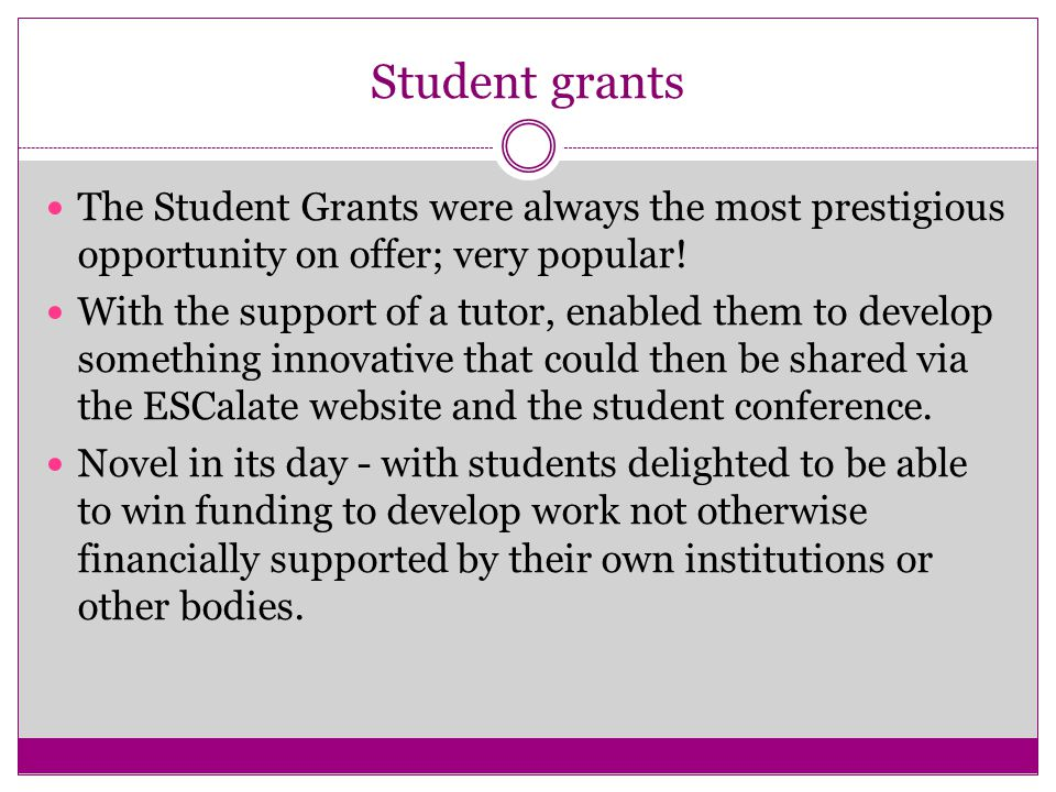 Student grants The Student Grants were always the most prestigious opportunity on offer; very popular.