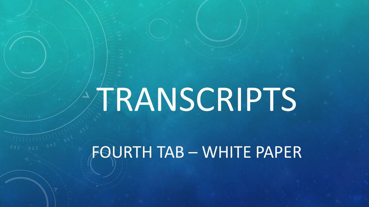 TRANSCRIPTS FOURTH TAB – WHITE PAPER
