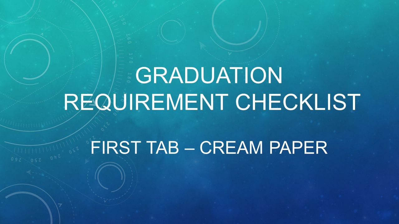 GRADUATION REQUIREMENT CHECKLIST FIRST TAB – CREAM PAPER
