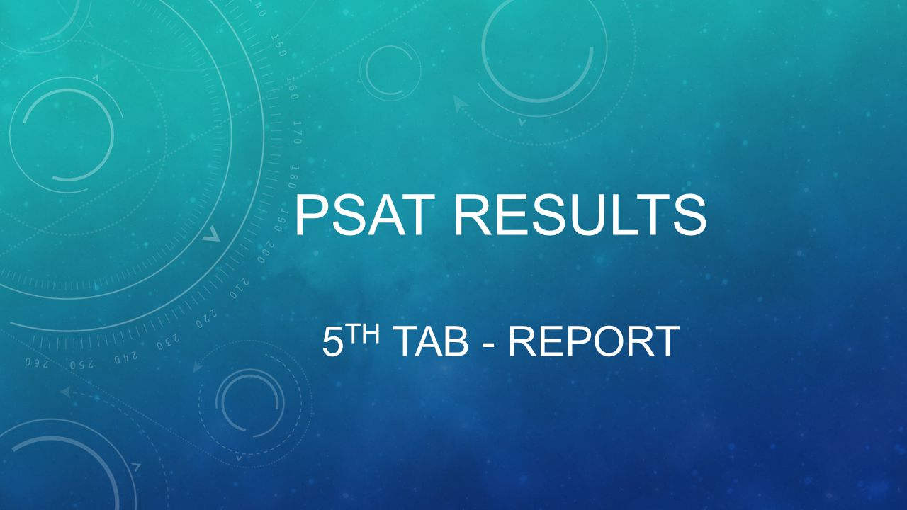 PSAT RESULTS 5 TH TAB - REPORT