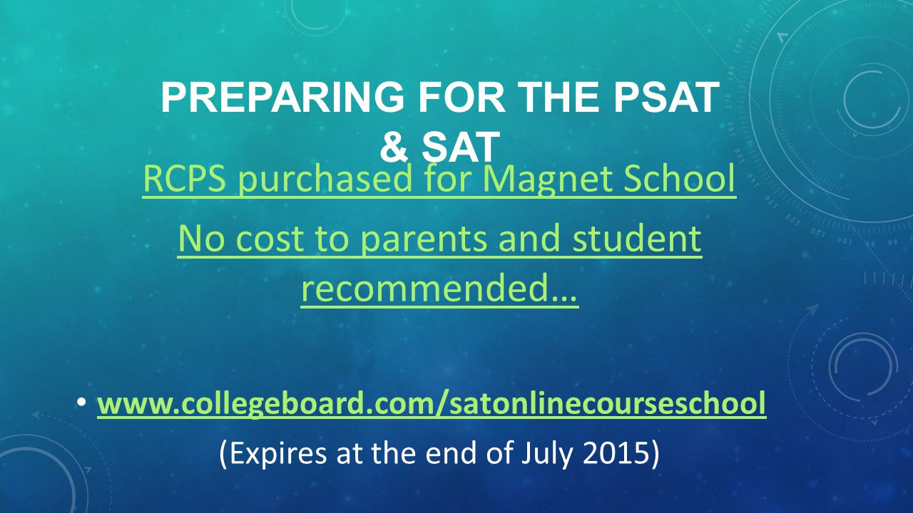 PREPARING FOR THE PSAT & SAT RCPS purchased for Magnet School No cost to parents and student recommended… www.collegeboard.com/satonlinecourseschool (Expires at the end of July 2015)