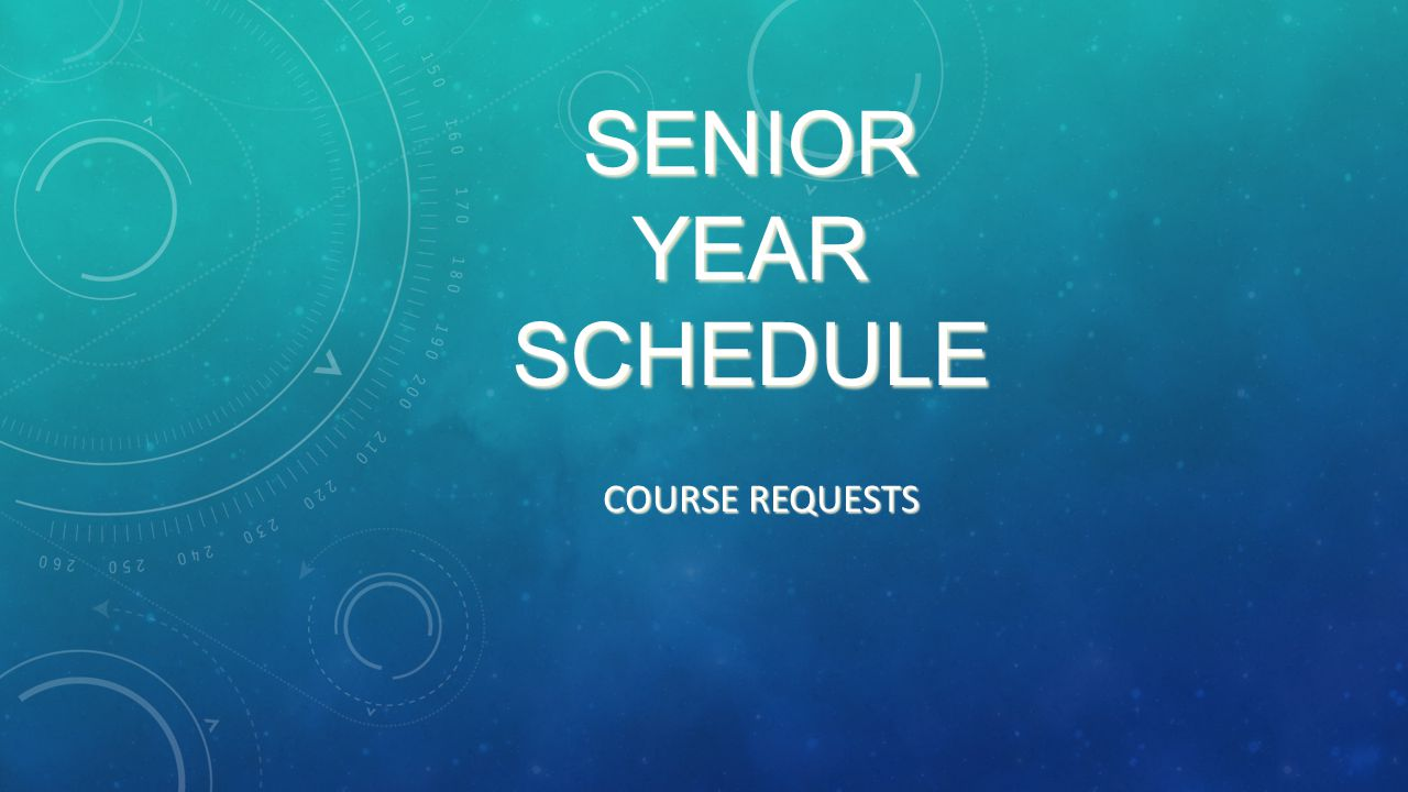 SENIOR YEAR SCHEDULE COURSE REQUESTS
