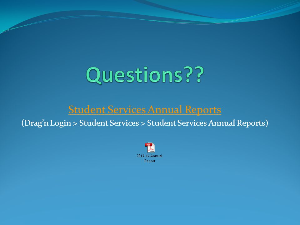 Student Services Annual Reports (Drag'n Login > Student Services > Student Services Annual Reports)