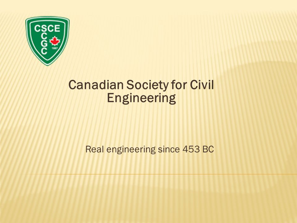 Canadian Society for Civil Engineering Real engineering since 453 BC