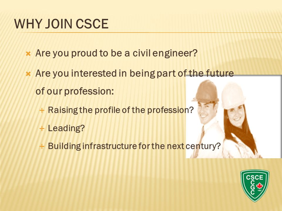 Are you proud to be a civil engineer?  Are you interested in being part of the future of our profession:  Raising the profile of the profession? 