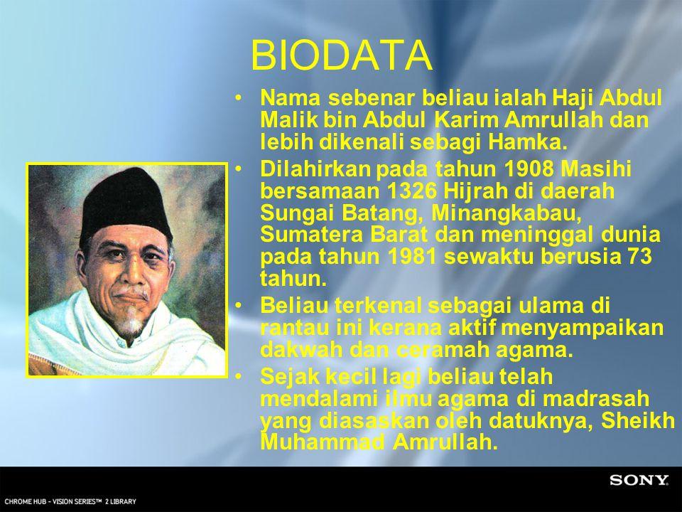 BIODATA Nama sebenar beliau ialah Haji Abdul Malik bin Abdul Karim Amrullah dan lebih dikenali sebagi Hamka. Dilahirkan pada tahun 1908 Masihi bersama
