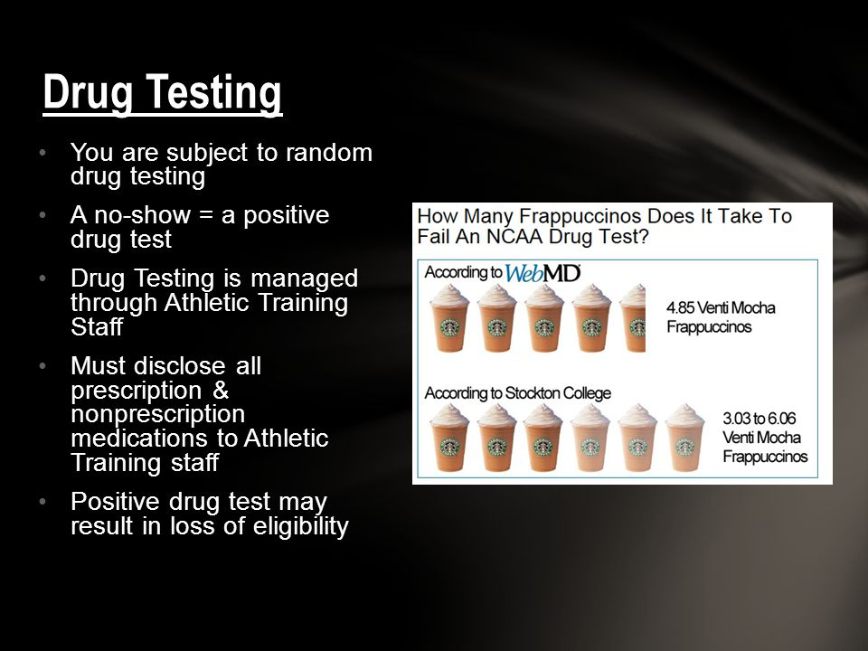 You are subject to random drug testing A no-show = a positive drug test Drug Testing is managed through Athletic Training Staff Must disclose all pres