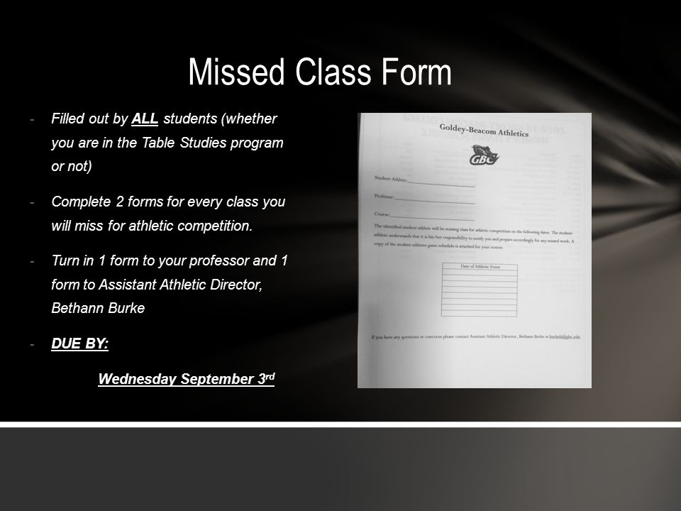 Missed Class Form - Filled out by ALL students (whether you are in the Table Studies program or not) - Complete 2 forms for every class you will miss for athletic competition.