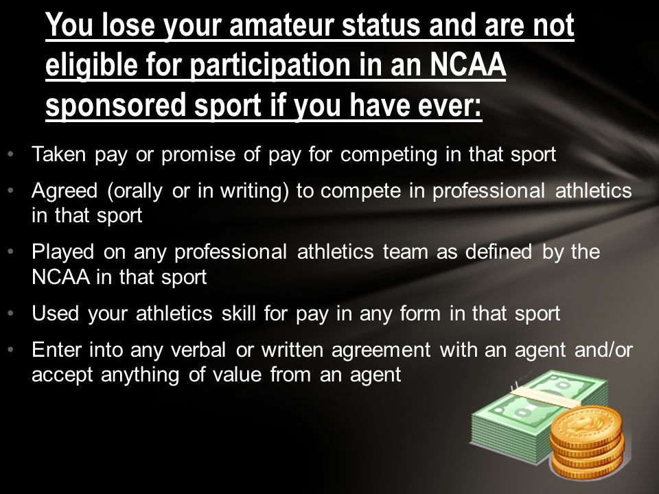 Taken pay or promise of pay for competing in that sport Agreed (orally or in writing) to compete in professional athletics in that sport Played on any
