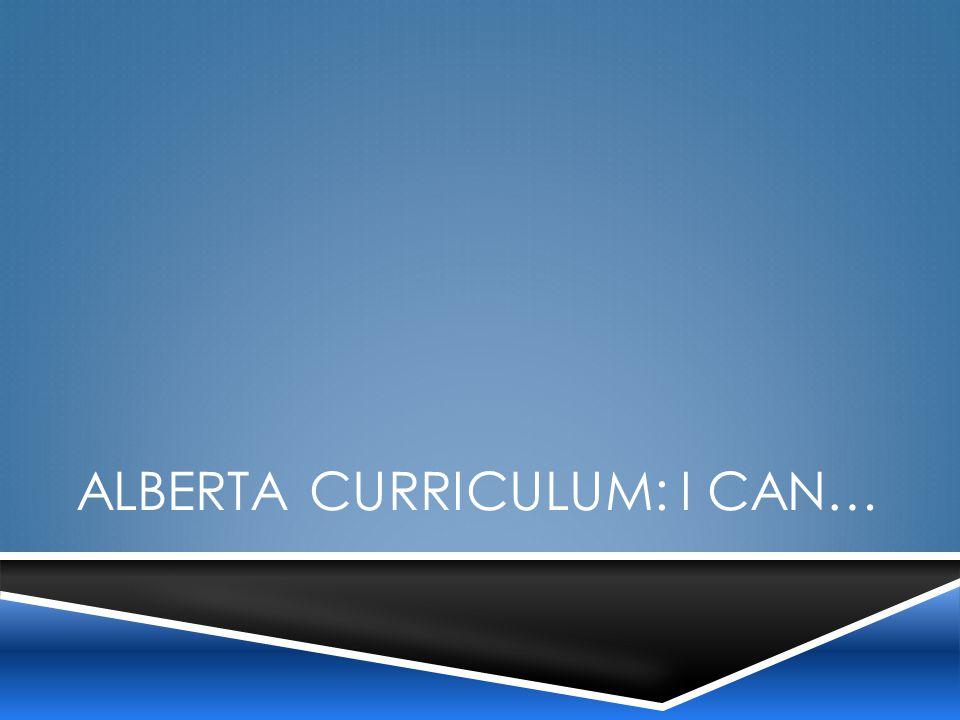ALBERTA CURRICULUM: I CAN…