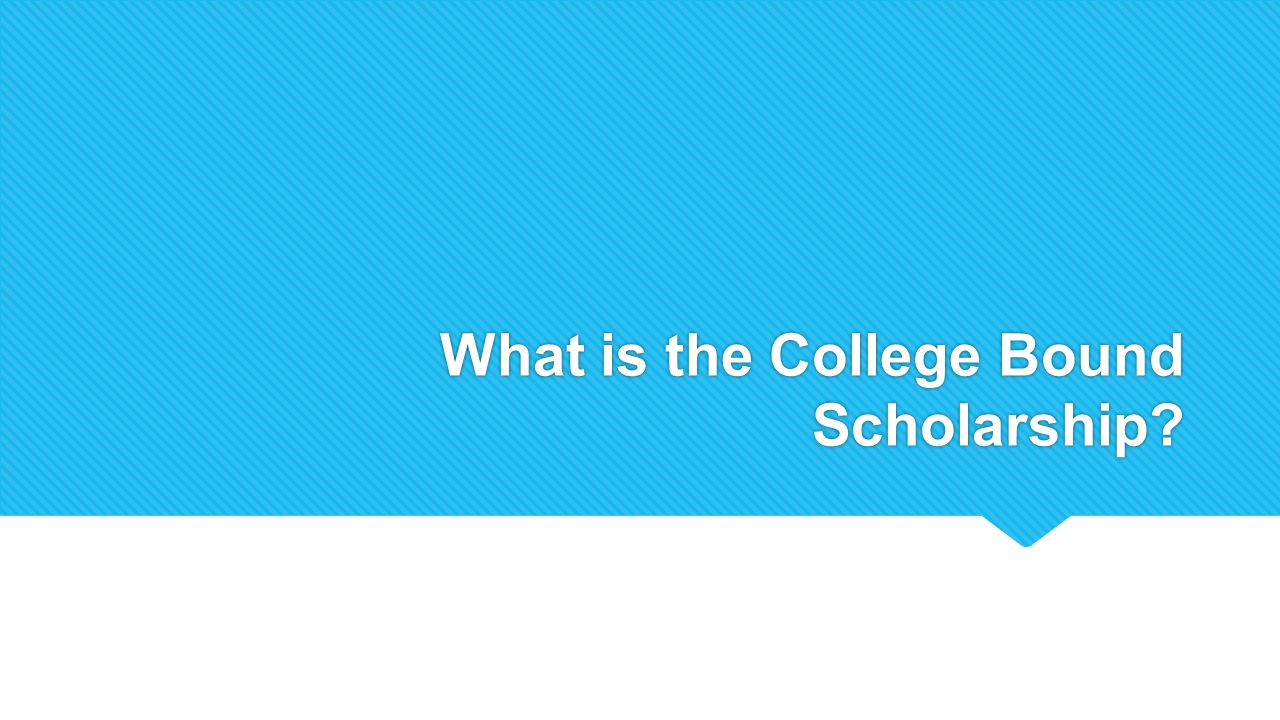What is the College Bound Scholarship?