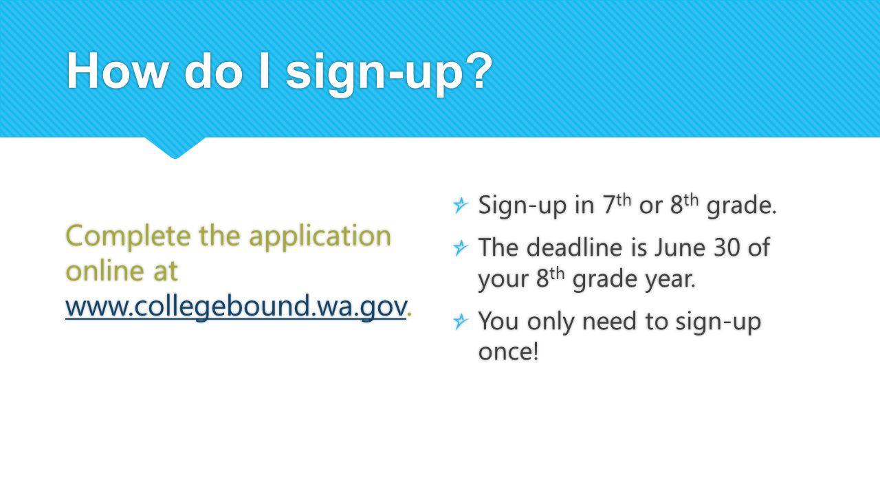How do I sign-up? Complete the application online at www.collegebound.wa.gov. www.collegebound.wa.gov Complete the application online at www.collegebo