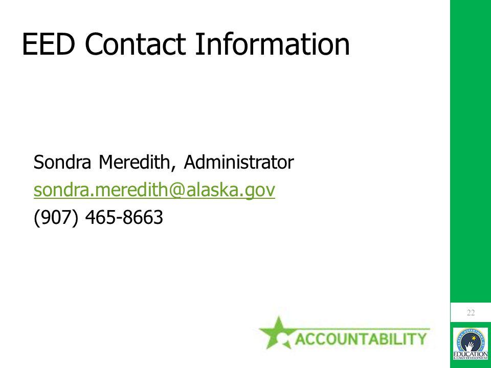 EED Contact Information Sondra Meredith, Administrator sondra.meredith@alaska.gov (907) 465-8663 22