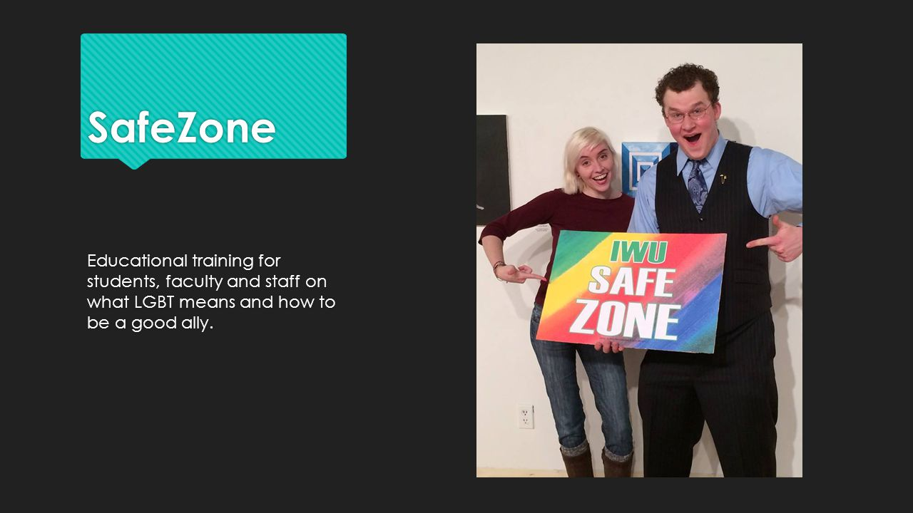 SafeZone Educational training for students, faculty and staff on what LGBT means and how to be a good ally.