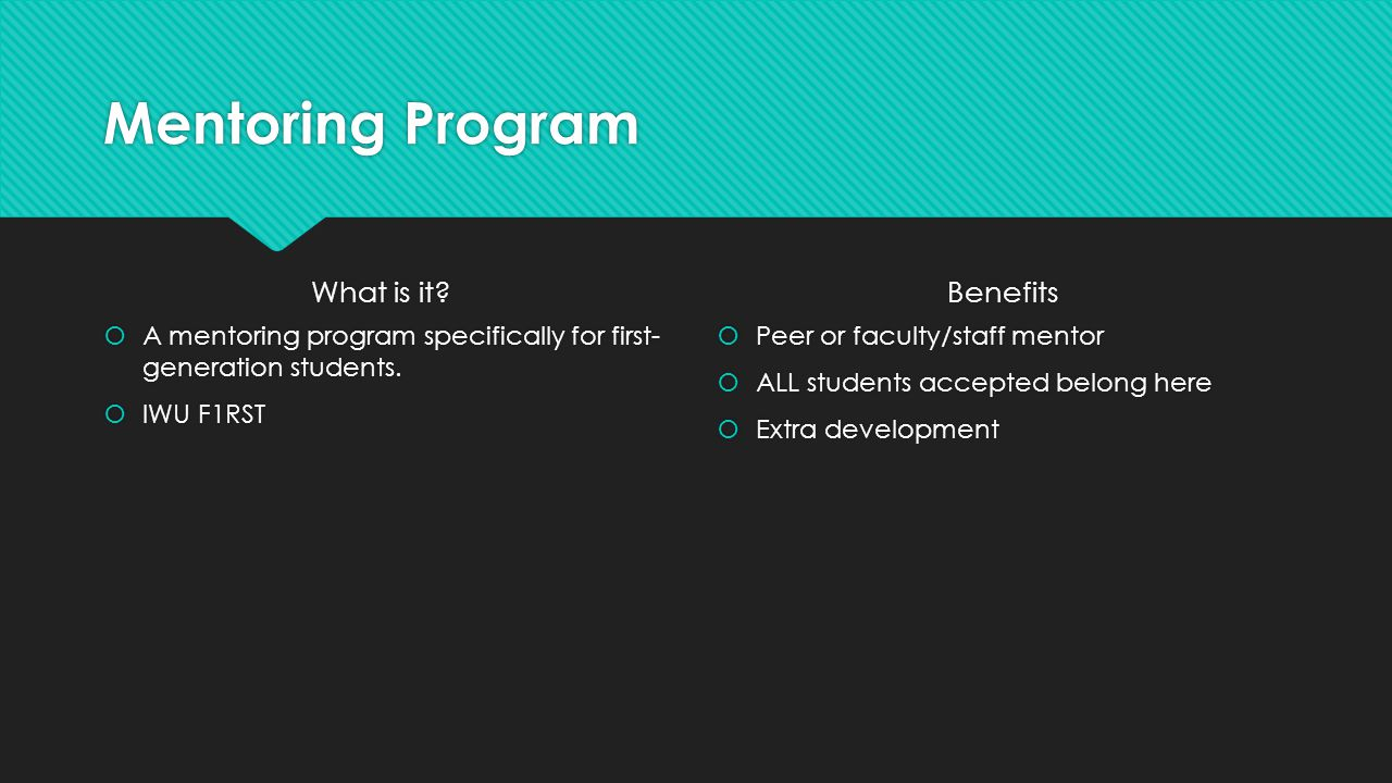 Mentoring Program What is it. A mentoring program specifically for first- generation students.