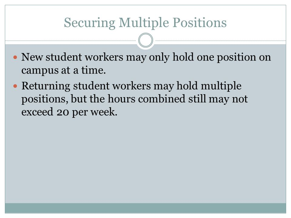Securing Multiple Positions New student workers may only hold one position on campus at a time.