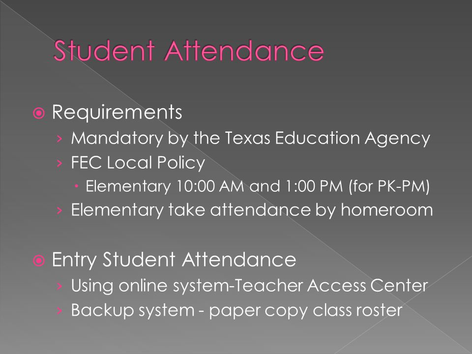  Requirements › Mandatory by the Texas Education Agency › FEC Local Policy  Elementary 10:00 AM and 1:00 PM (for PK-PM) › Elementary take attendance