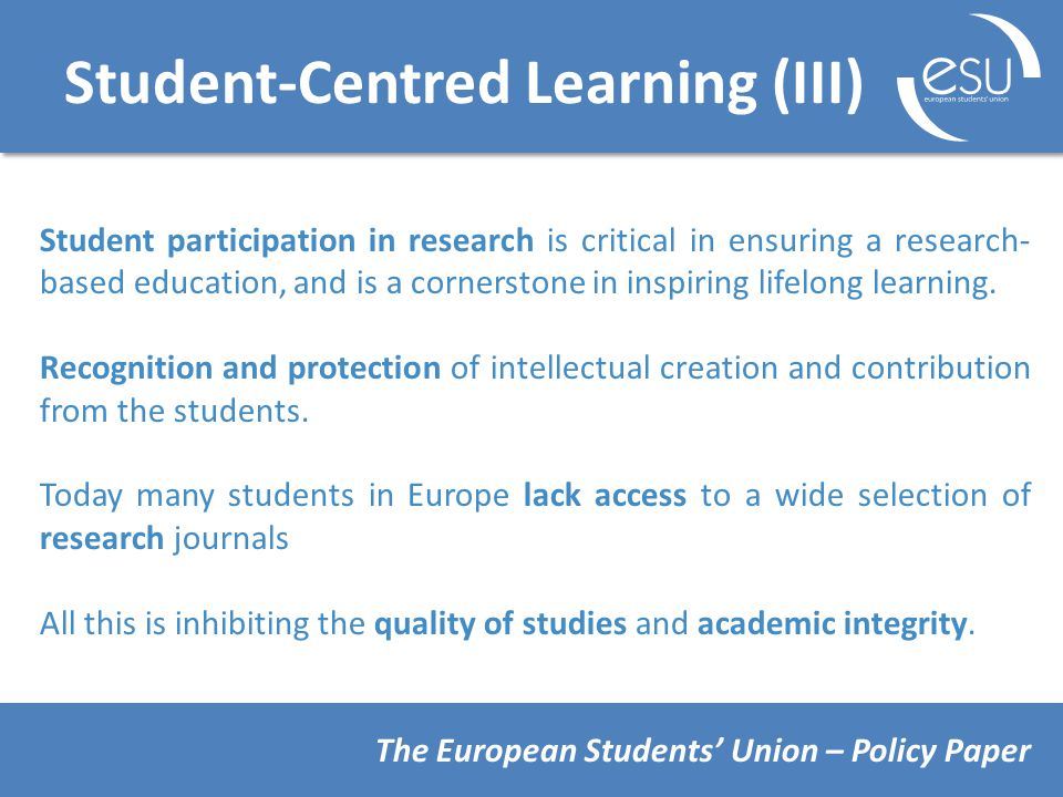 Student-Centred Learning (III) Student participation in research is critical in ensuring a research- based education, and is a cornerstone in inspiring lifelong learning.