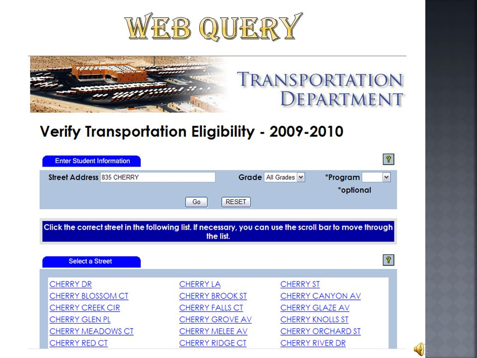 Can be used to locate student information such as: Student Lists Student Info Student Routing Run & Stop Information  A tutorial can be found on the transportation website.