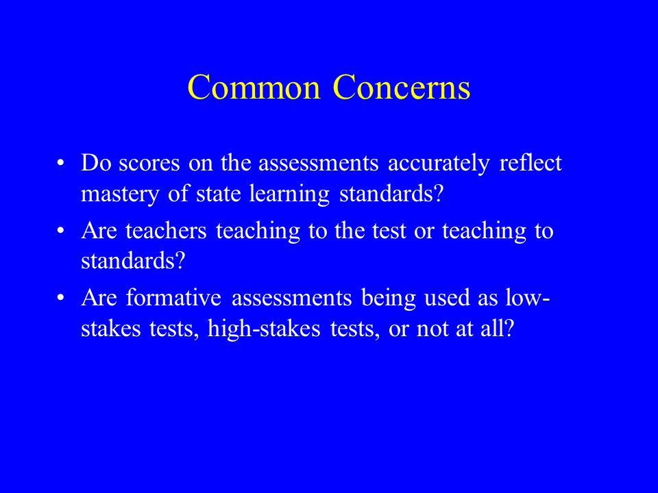 Common Concerns Do scores on the assessments accurately reflect mastery of state learning standards.