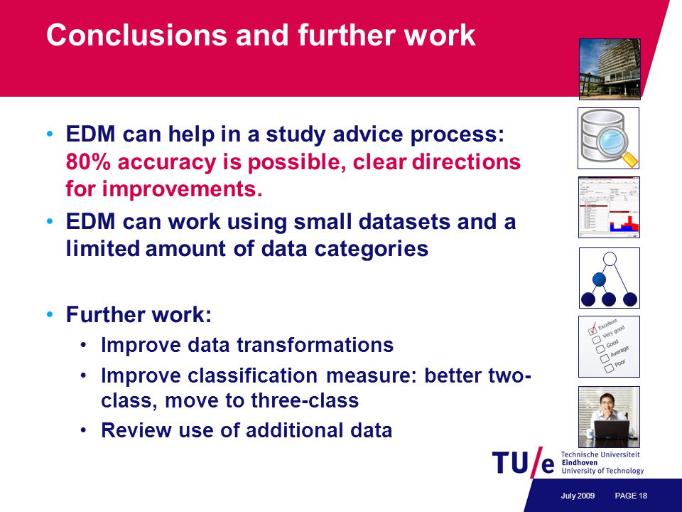 Conclusions and further work EDM can help in a study advice process: 80% accuracy is possible, clear directions for improvements.