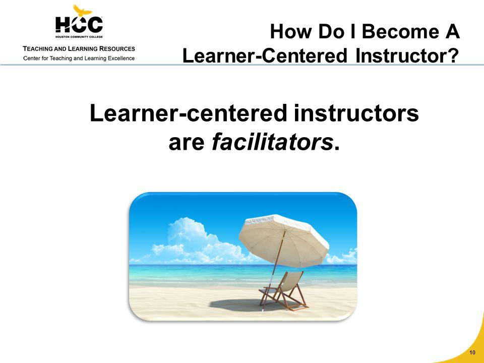 10 Learner-centered instructors are facilitators. How Do I Become A Learner-Centered Instructor