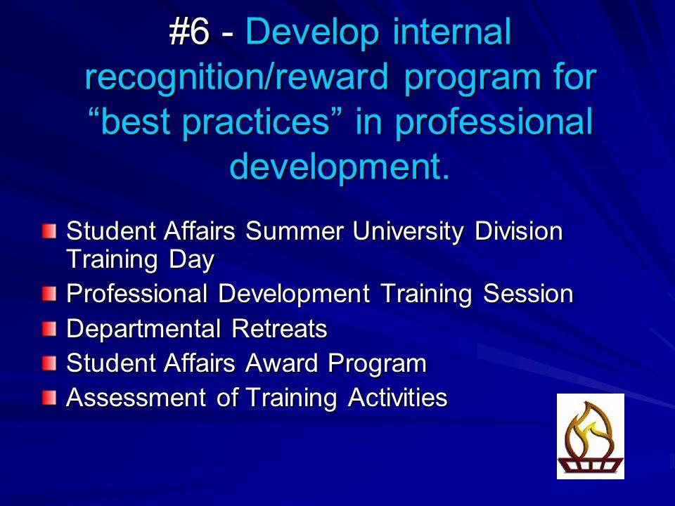 "#6 - Develop internal recognition/reward program for ""best practices"" in professional development. Student Affairs Summer University Division Training"