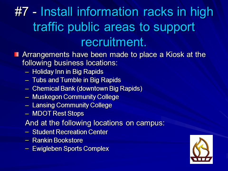 #7 - Install information racks in high traffic public areas to support recruitment.