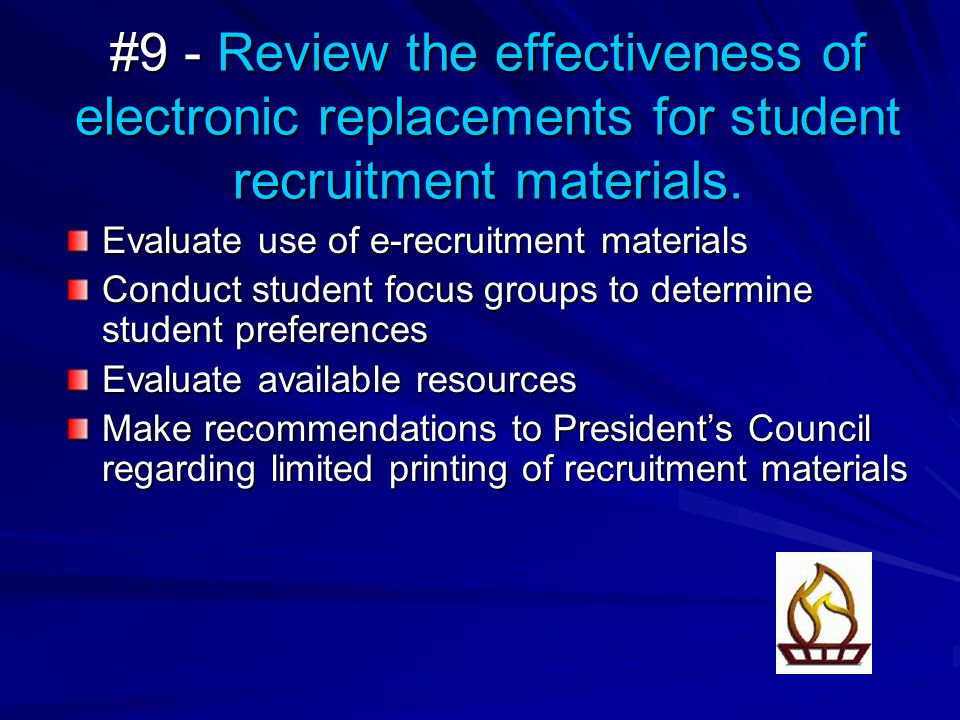 #9 - Review the effectiveness of electronic replacements for student recruitment materials. Evaluate use of e-recruitment materials Conduct student fo