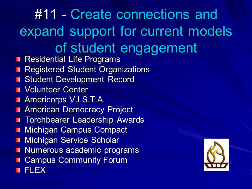 #11 - Create connections and expand support for current models of student engagement Residential Life Programs Registered Student Organizations Student Development Record Volunteer Center Americorps V.I.S.T.A.