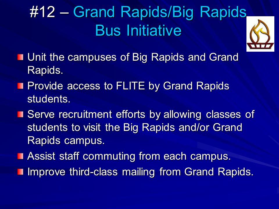 #12 – Grand Rapids/Big Rapids Bus Initiative Unit the campuses of Big Rapids and Grand Rapids. Provide access to FLITE by Grand Rapids students. Serve