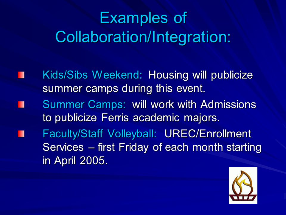 Examples of Collaboration/Integration: Kids/Sibs Weekend: Housing will publicize summer camps during this event.