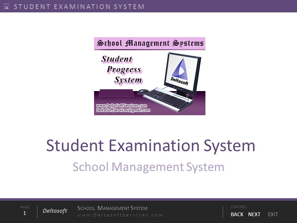 PAGE1 S CHOOL M ANAGEMENT S YSTEM www.DeltasoftServices.comCONTROL BACK NEXT EXIT Deltasoft  STUDENT EXAMINATION SYSTEM Student Examination System School Management System