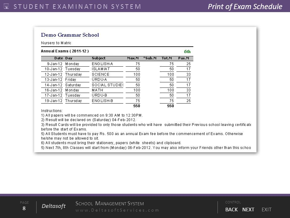 PAGE8 S CHOOL M ANAGEMENT S YSTEM www.DeltasoftServices.comCONTROL BACK NEXT EXIT Deltasoft  STUDENT EXAMINATION SYSTEM Print of Exam Schedule