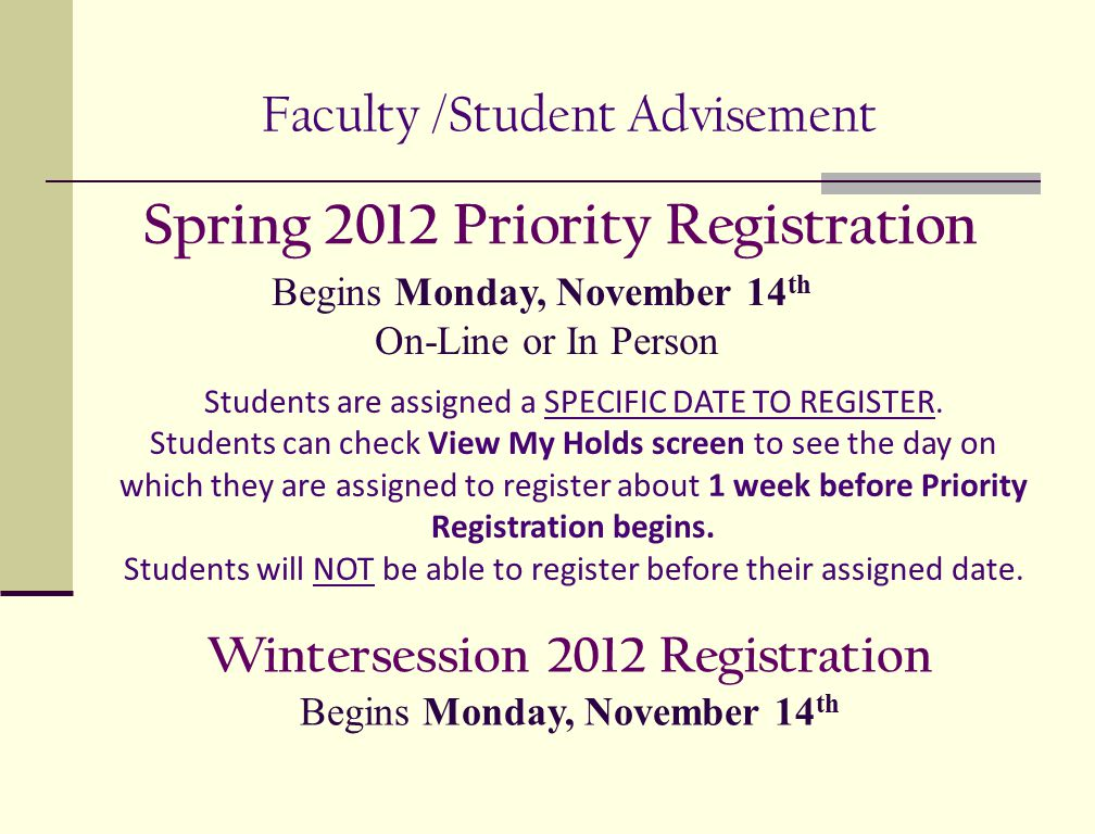 Faculty /Student Advisement Spring 2012 Priority Registration Wintersession 2012 Registration Begins Monday, November 14 th Students are assigned a SP