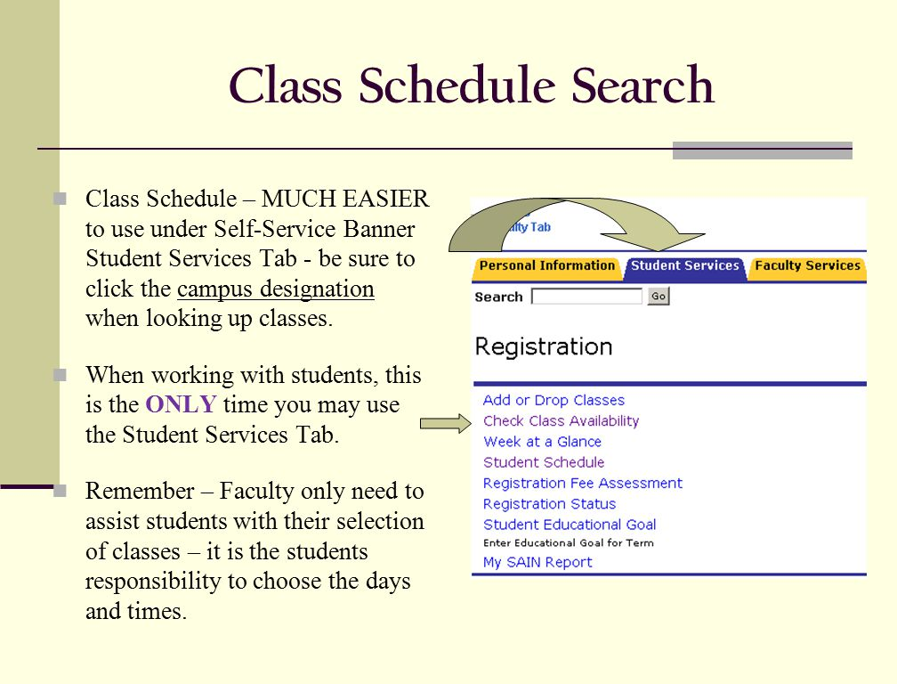 Class Schedule Search Class Schedule – MUCH EASIER to use under Self-Service Banner Student Services Tab - be sure to click the campus designation when looking up classes.