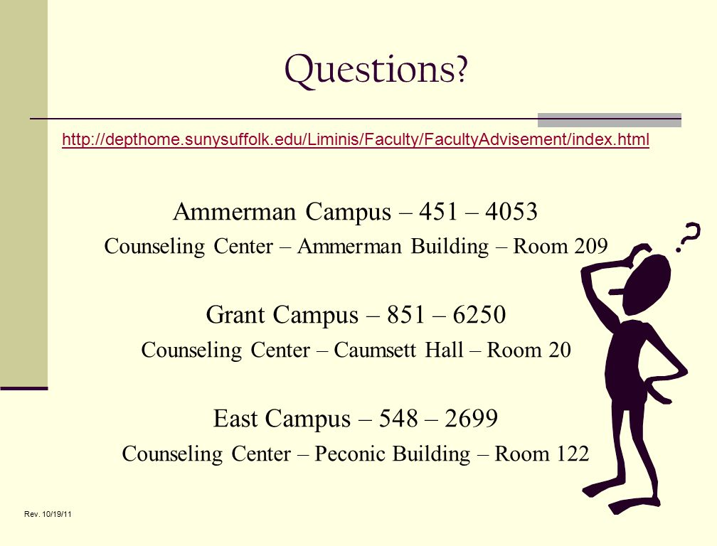 Questions? http://depthome.sunysuffolk.edu/Liminis/Faculty/FacultyAdvisement/index.html Ammerman Campus – 451 – 4053 Counseling Center – Ammerman Buil