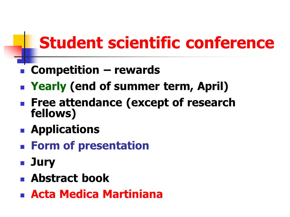 Student scientific conference Competition – rewards Yearly (end of summer term, April) Free attendance (except of research fellows) Applications Form of presentation Jury Abstract book Acta Medica Martiniana