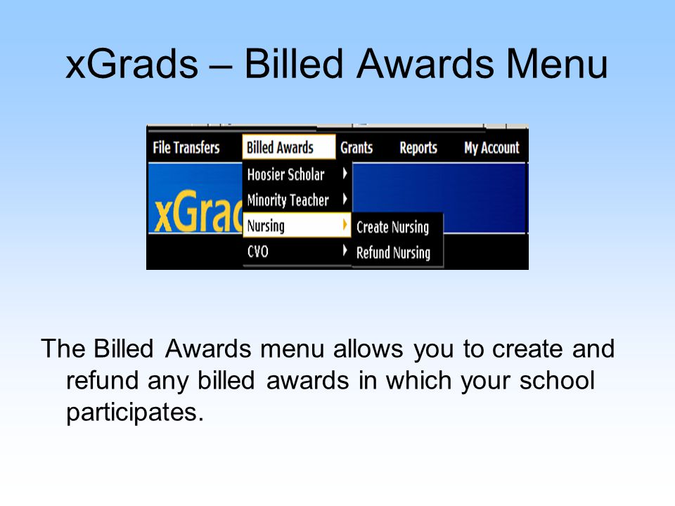 xGrads – Billed Awards Menu The Billed Awards menu allows you to create and refund any billed awards in which your school participates.