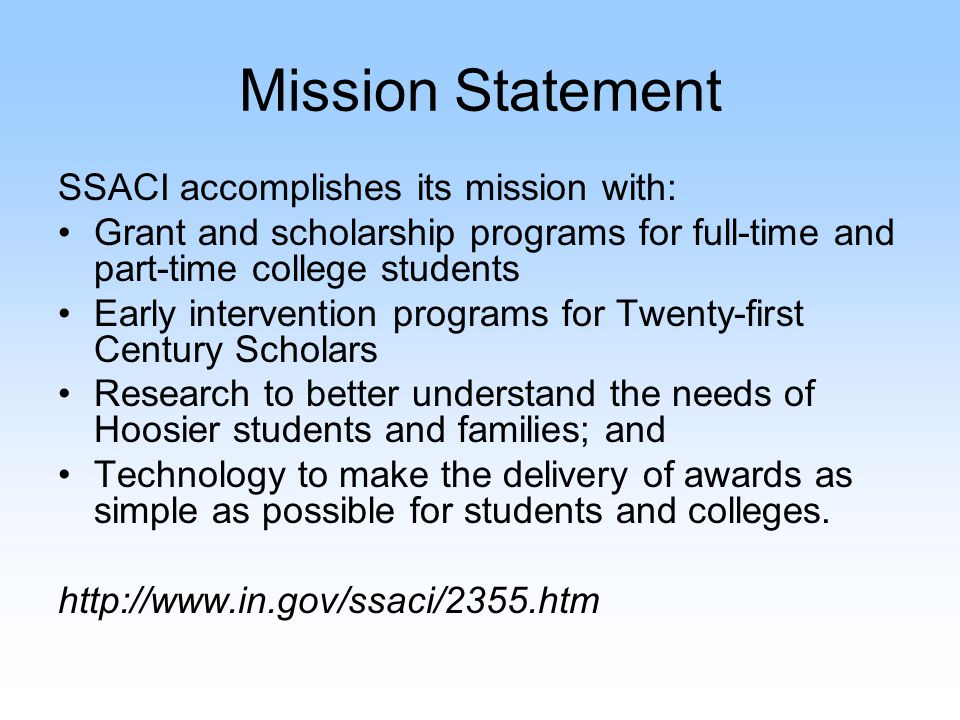 Mission Statement SSACI accomplishes its mission with: Grant and scholarship programs for full-time and part-time college students Early intervention