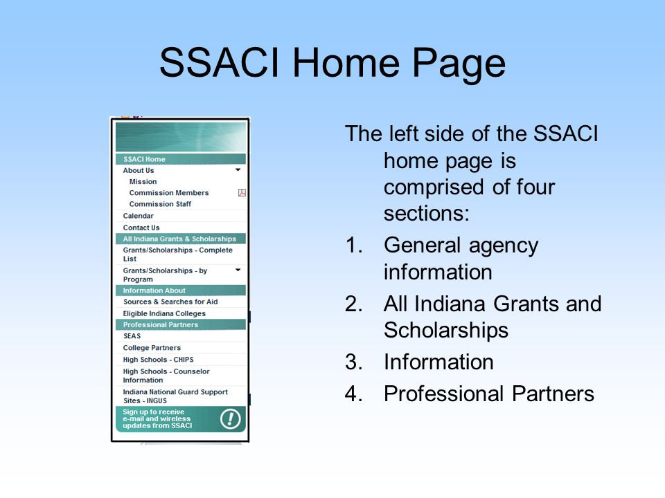 SSACI Home Page The left side of the SSACI home page is comprised of four sections: 1.General agency information 2.All Indiana Grants and Scholarships