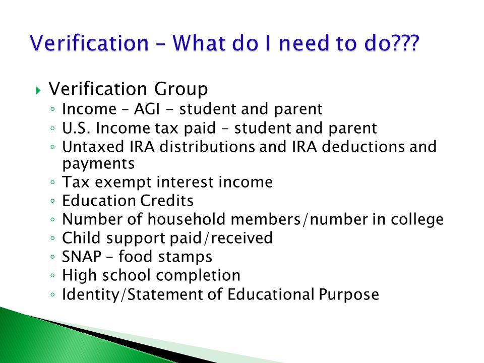  Verification Group ◦ Income – AGI - student and parent ◦ U.S.