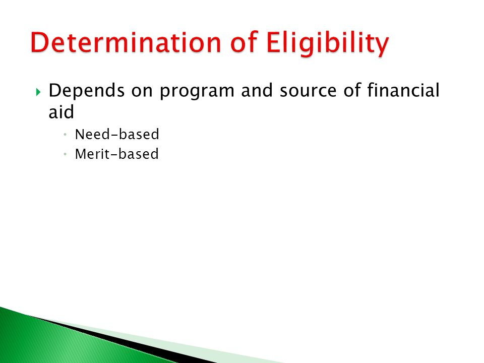  Depends on program and source of financial aid  Need-based  Merit-based