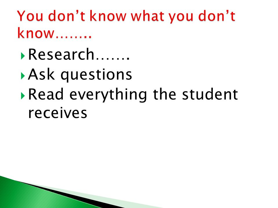  Research…….  Ask questions  Read everything the student receives