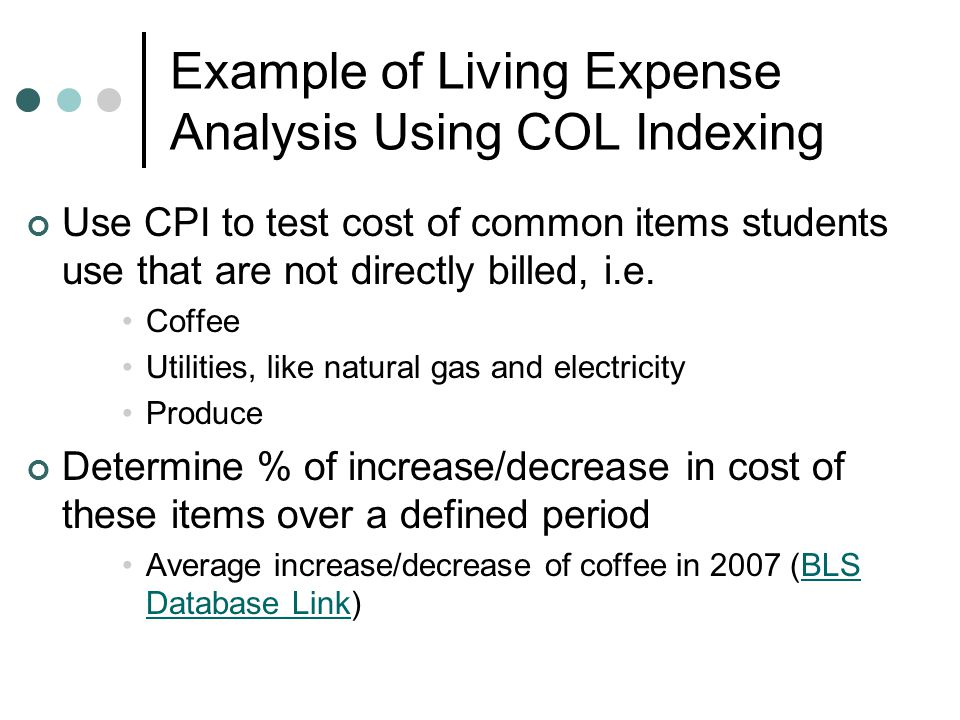 Example of Living Expense Analysis Using COL Indexing Use CPI to test cost of common items students use that are not directly billed, i.e.